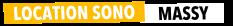 Location Sono Massy - Sonorisation et Eclairage